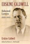 Erskine Caldwell: Selected Letters, 1929-1955 - Erskine Caldwell, Robert L. McDonald