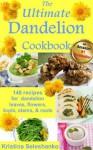 The Ultimate Dandelion Cookbook - Kristina Seleshanko
