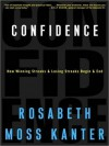 Confidence: How Winning and Losing Streaks Begin and End (Audio) - Rosabeth Moss Kanter