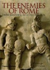 The Enemies of Rome: From Hannibal to Attila the Hun - Philip Matyszak