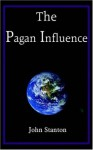The Pagan Influence - John Stanton