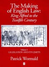 The Making of English Law : King Alfred to the Twelfth Century :Vol 1 Legislation and its Limits - Patrick Wormald