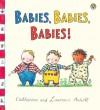 Babies, Babies, Babies! - Laurence Anholt, Catherine Anholt