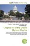 Chapter VII of the United Nations Charter - Agnes F. Vandome, John McBrewster, Sam B Miller II