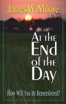 At the End of the Day: How Will You Be Remembered? - James W. Moore