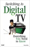 Switching to Digital TV: Everything You Need to Know - Michael Miller