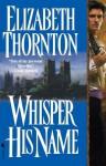 Whisper His Name - Elizabeth Thornton
