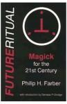 FUTURERITUAL: Magick for the 21st Century - Philip H. Farber, Genesis P-Orridge
