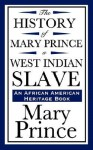 The History of Mary Prince, a West Indian Slave (an African American Heritage Book) - Mary Prince