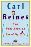 How Paul Robeson Saved My Life and Other Stories - Carl Reiner