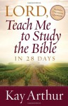 Lord, Teach Me To Study The Bible In 28 Days - Kay Arthur