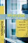 The Wiersbe Bible Study Series: Romans: How to Be Right with God, Yourself, and Others - Warren W. Wiersbe