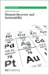 Element Recovery and Sustainability - Andrew Hunt, George A Kraus, James H Clark