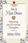 As a Man Does: Morning and Evening Thoughts - James Allen