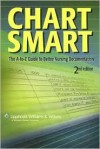 Chart Smart: The A-to-Z Guide to Better Nursing Documentation - Lippincott Williams & Wilkins, Springhouse