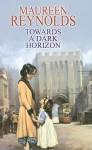 Towards a Dark Horizon - Maureen Reynolds