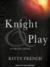Knight & Play - Kitty French, Claire Wexford