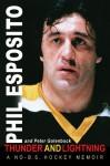 Thunder and Lightning: A No-B.S. Hockey Memoir - Phil Esposito, Peter Golenbock