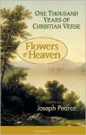 Flowers of Heaven: 1000 Years Of Christian Verse - Joseph Pearce