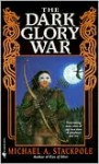 The Dark Glory War - Michael A. Stackpole