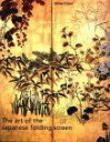 Art of the Japanese Folding Screen - Oliver Impey