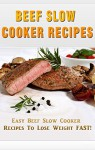 Beef Slow Cooker Recipes: Easy Beef Slow Cooker Recipes To Lose Weight FAST! - Allen Anderson