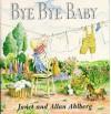 Bye Bye Baby - Janet Ahlberg, Allan Ahlberg