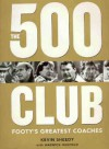 The 500 Club: The Men Who Played or Coached Over 500 AFL Games - Kevin Sheedy, John Kennedy, Warwick Hadfield