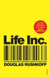Life Inc: How the World Became a Corporation and How to Take it Back - Douglas Rushkoff