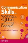 Communication Skills for Working with Children and Young People: Introducing Social Pedagogy - Pat Petrie
