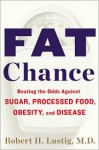 Fat Chance: Beating the Odds Against Sugar, Processed Food, Obesity, and Disease - Robert H. Lustig