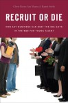 Recruit or Die: How Any Business Can Beat the Big Guys in the War for YoungTalent - Chris Resto, Ian Ybarra, Ramit Sethi