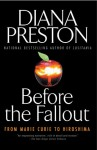 Before the Fallout: From Marie Curie to Hiroshima - Diana Preston