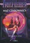 Mąż czarownicy / Wielki czas - Fritz Leiber