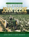 Classic John Deere Two-Cylinder Tractors: History, Models, Variations & Specifications 1918-1960 - John Dietz, Jeff Hackett