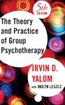 The Theory and Practice of Group Psychotherapy - Irvin D. Yalom, Molyn Leszcz