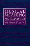Musical Meaning and Expression - Stephen Davies