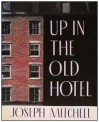 Up in the Old Hotel - Joseph Mitchell