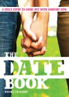 The Date Book: A Girl's Guide to Going Out with Someone New - Erika Stalder