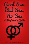 Good Sex, Bad Sex, No Sex: A Beginner's Guide - Carol Martin-Sperry