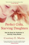 Perfect Girls, Starving Daughters: How the Quest for Perfection is Harming Young Women - Courtney E. Martin