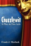 Chuzzlewit: A Play in Two Acts - Frank J. Morlock