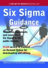 Six SIGMA Guidance - Real World Application, Templates, Documents, and Examples of the Use of Six SIGMA in the Public Domain. Plus Free Access to Membership Only Site for Downloading. - Ivanka Menken