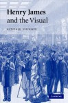 Henry James and the Visual - Kendall Johnson