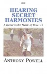 Hearing Secret Harmonies (Dance to the Music of Time, No 12) - Anthony Powell