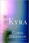 Kyra: A Novel - Carol Gilligan
