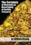 The Certainty of Heavenly and the Uncertainty of Earthly Treasures - William Strong, C. Matthew McMahon, Therese B. McMahon