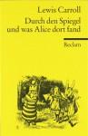 Durch den Spiegel und was Alice dort fand - Lewis Carroll