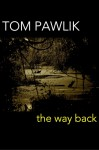 The Way Back [Kindle Edition] - Tom Pawlik