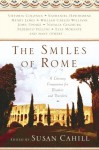 The Smiles of Rome: A Literary Companion for Readers and Travelers - Susan Cahill